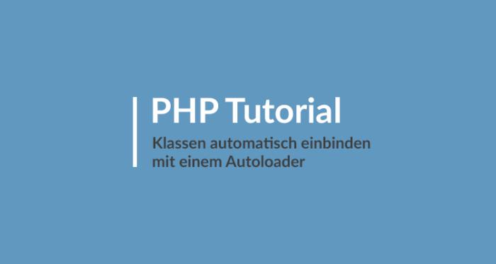 PHP Tutorial - Klassen automatisch einbinden