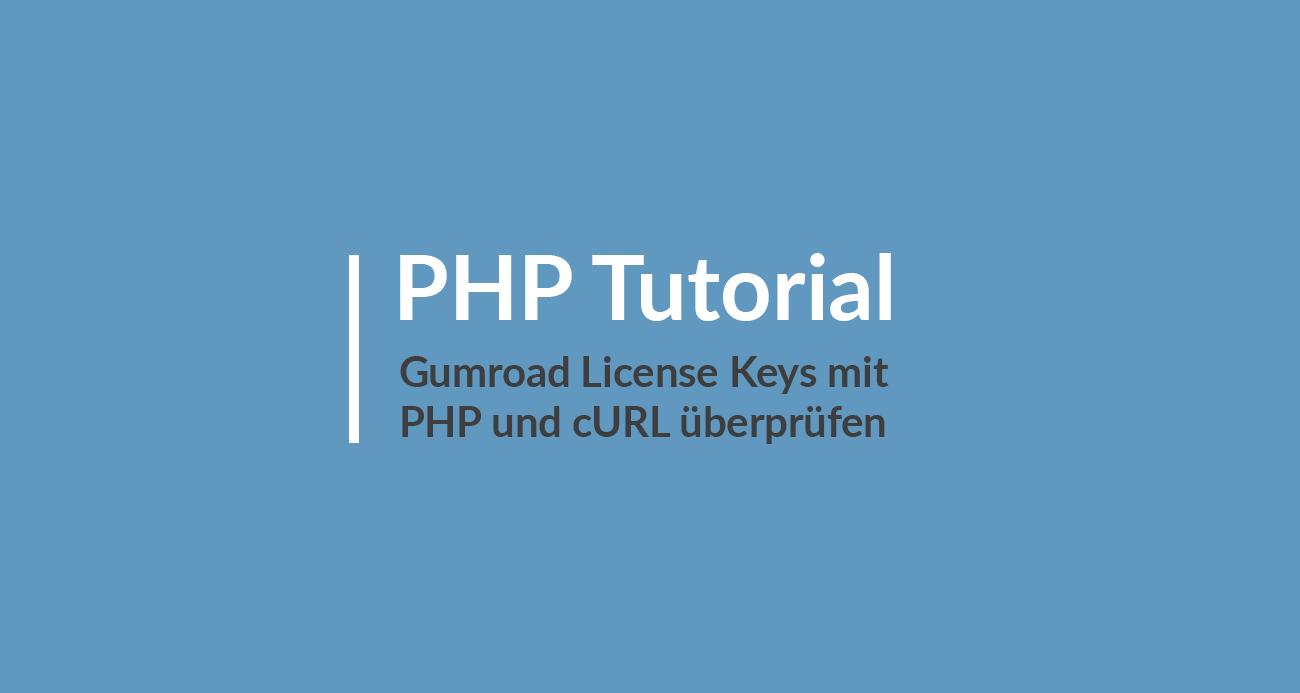 PHP Tutorial - Gumroad License Keys mit PHP und cURL überprüfen